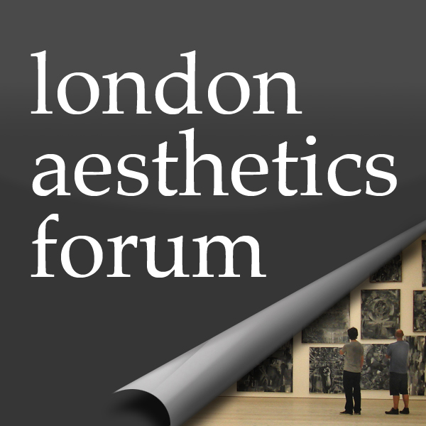 London Aesthetics Forum, at the Institute of Philosophy